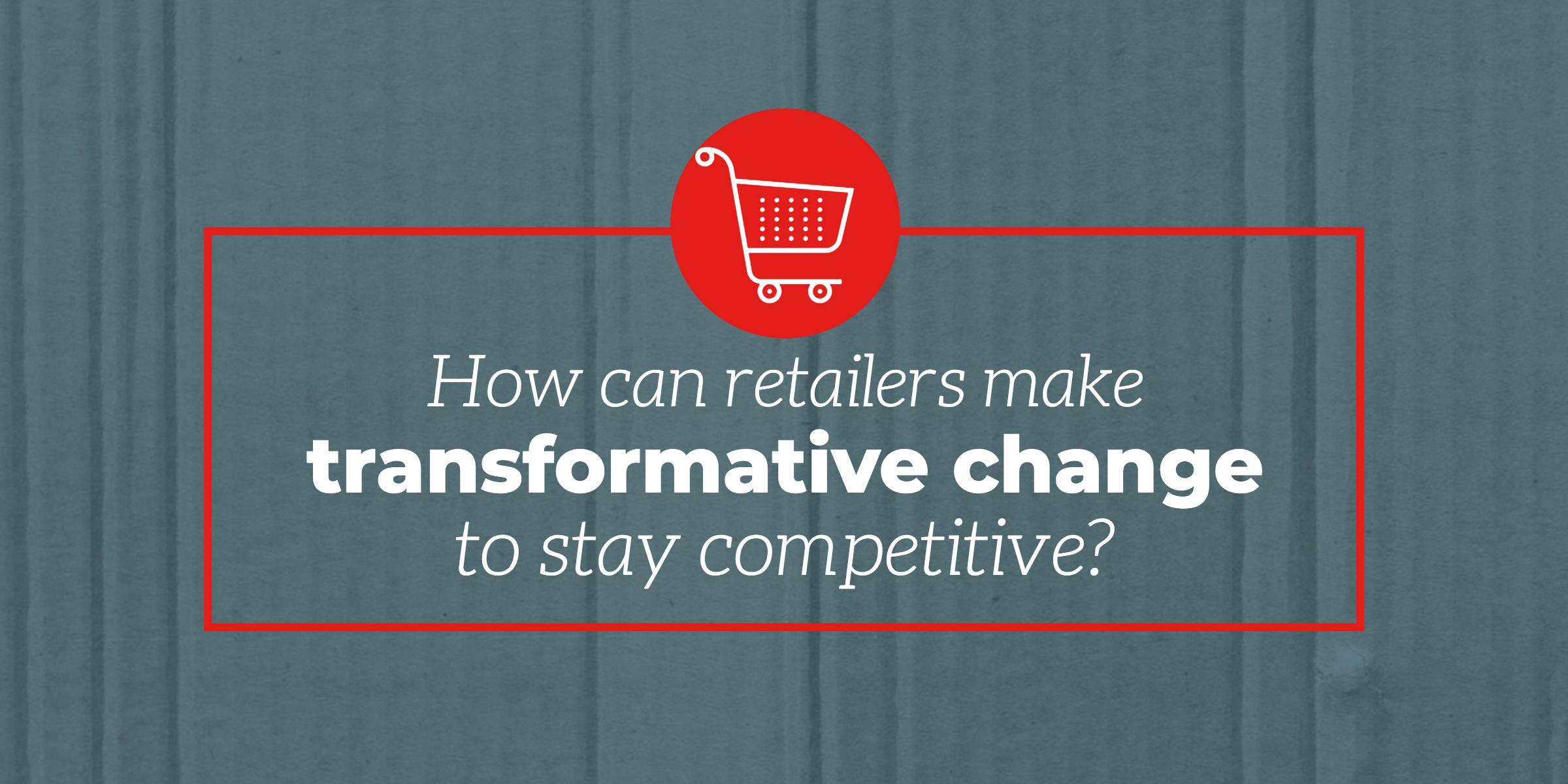 retailers-transformative-change